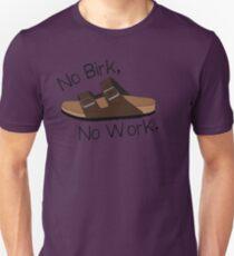 No Birk, No Work. Unisex T-Shirt