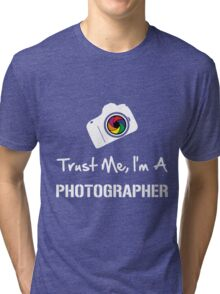 Trust me, I am a Photographer Tri-blend T-Shirt