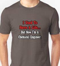 I Used To Have A Life, Now I'm A Chemical Engineer Unisex T-Shirt