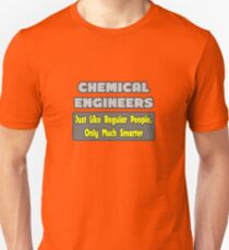 Chemical Engineers ... Just Like Regular People, Only Smarter Unisex T-Shirt
