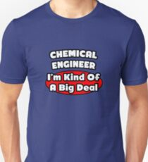 Chemical Engineer .. I'm Kind Of A Big Deal Unisex T-Shirt