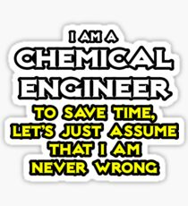 Chemical Engineer ... Assume I Am Never Wrong Sticker