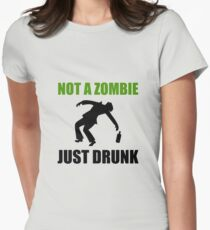 Not Zombie Just Drunk Womens Fitted T-Shirt