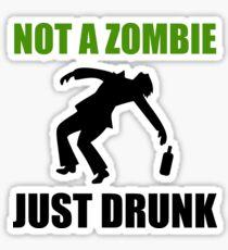 Not Zombie Just Drunk Sticker