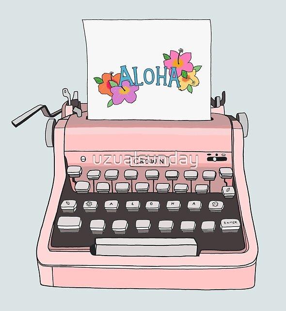Aloha Typewriter by uzualsunday