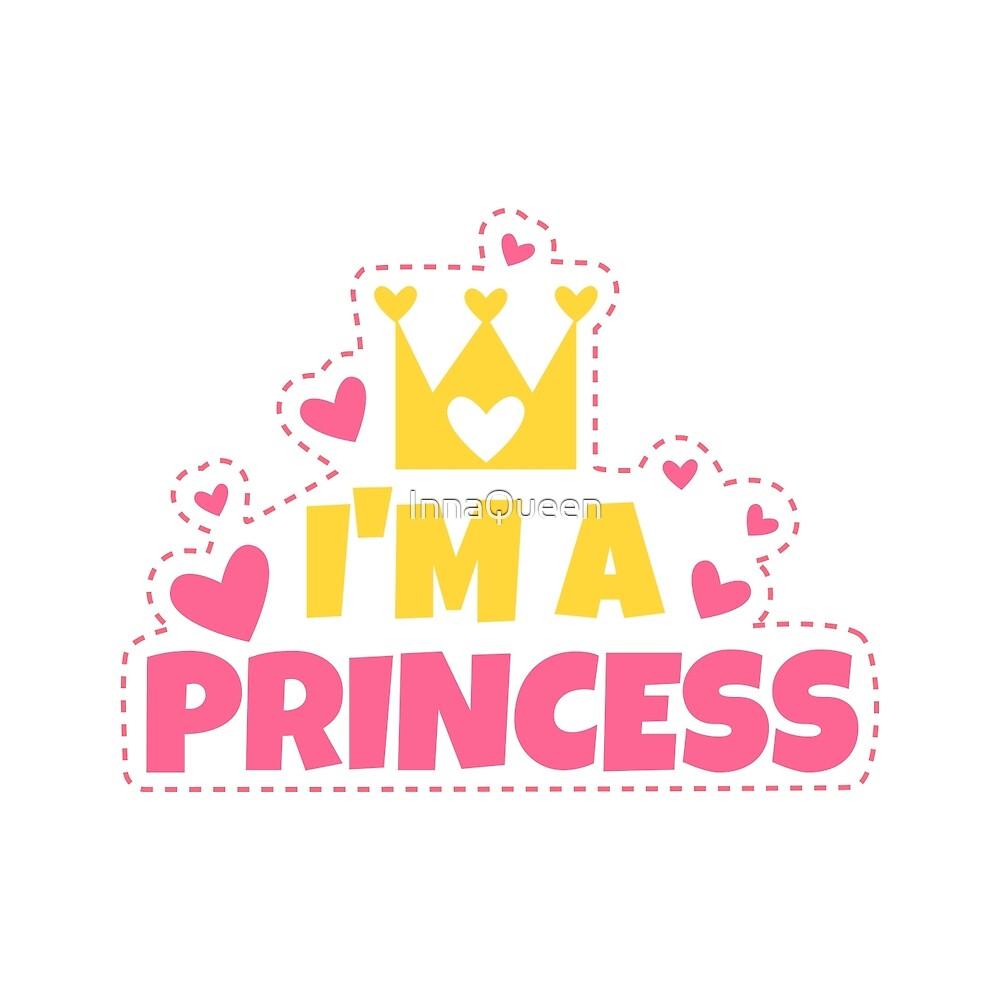 I'm a PRINCESS by InnaQueen