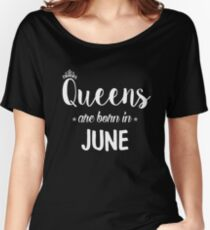 Queens Are Born In June. Women's Relaxed Fit T-Shirt