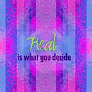 Real is what you decide by Em B-)