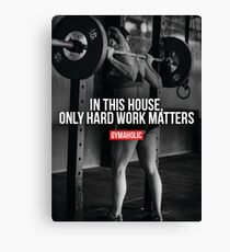 In This House, Only Hard Work Matters - Squat - Leg Day Canvas Print