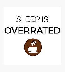 Sleep is overrated funny coffee mug logo design Photographic Print