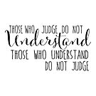 Those who judge do not understand... by jitterfly
