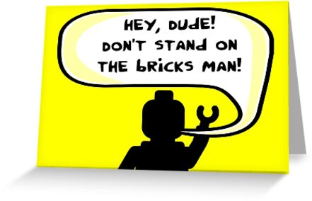 Hey, Dude! Don't stand on the bricks man! by ChilleeW