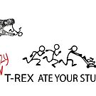 My Crazy T-Rex Ate Your Stupid Stick Family  by IconicTee