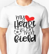 My Heart Is On That Field- Soccer Unisex T-Shirt