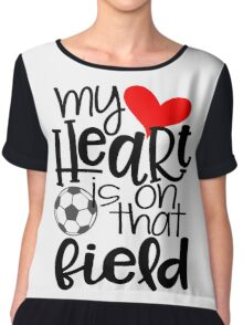 My Heart Is On That Field- Soccer Chiffon Top