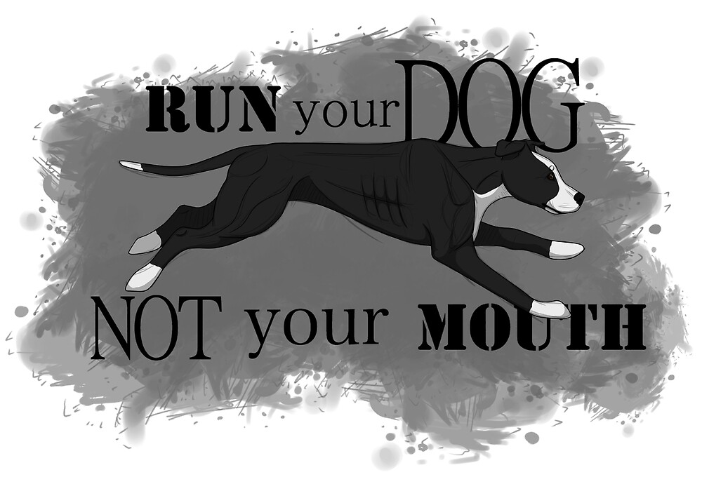 Run Your Dog, Not Your Mouth American Pit Bull Terrier Black and White by Rhett J.