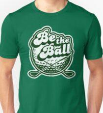 Be The Ball Golf Shirt.  Unisex T-Shirt