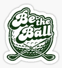 Be The Ball Golf Shirt.  Sticker