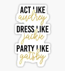 Act Like Audrey, Dress Like Jackie, & Party like Gatsby Sticker