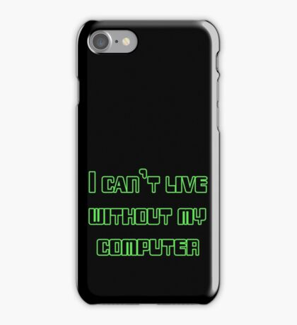 I can't live without my computer iPhone Case/Skin