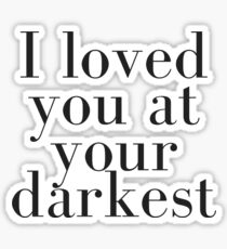 I loved you at your darkest Sticker