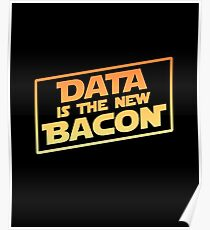 Data Is The New Bacon Poster