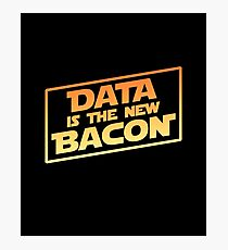 Data Is The New Bacon Photographic Print