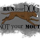 Run Your Dog Not Your Mouth American Pit Bull Terrier Liver and White by Rhett J.
