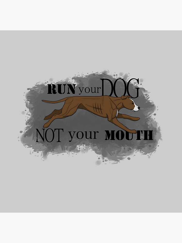 Run Your Dog Not Your Mouth American Pit Bull Terrier Liver and White by maretjohnson
