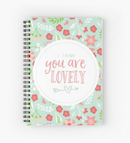 I think You are Lovely Florals Spiral Notebook