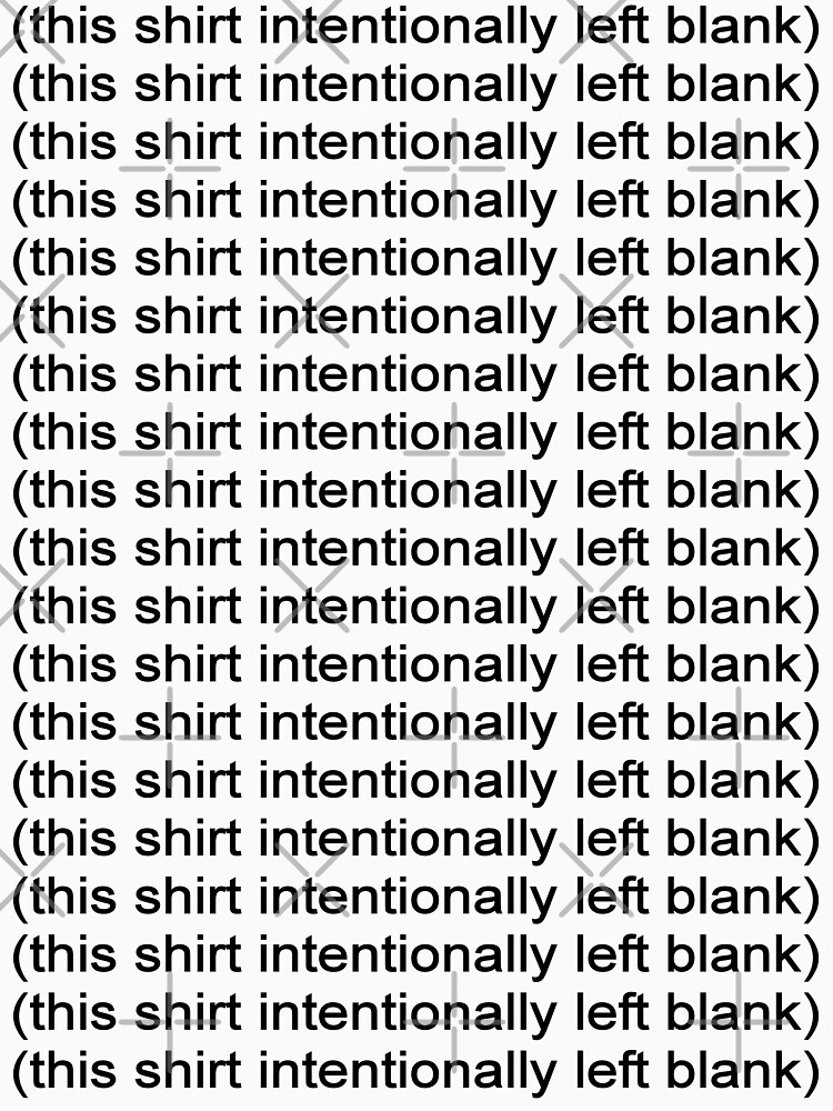 This shirt intentionally left blank by queensoft