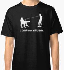 I Drink Your Milkshake Classic T-Shirt