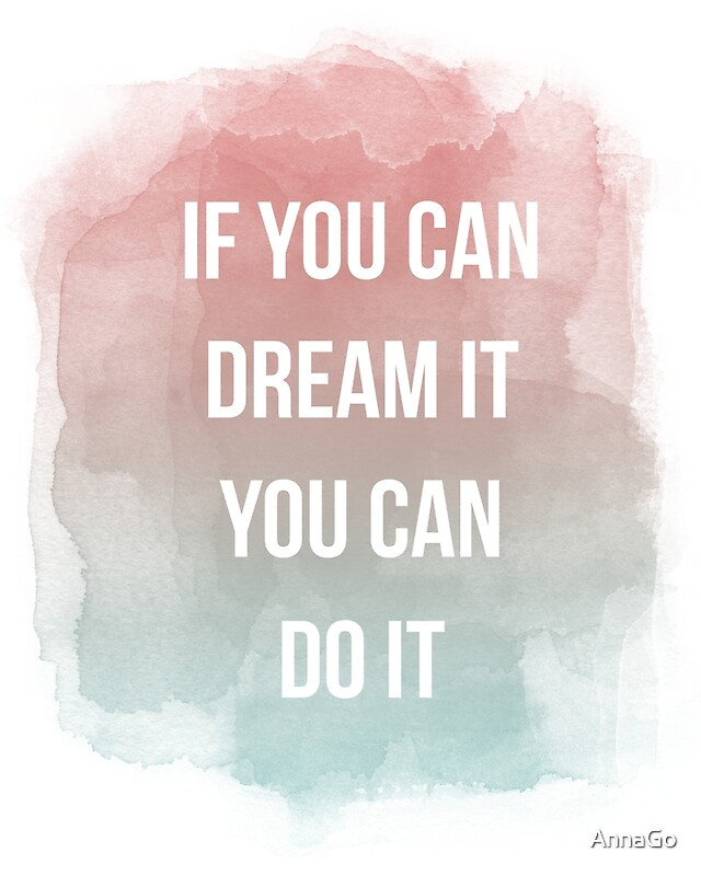 """If you can dream it you can do it, quote"" Photographic ..."