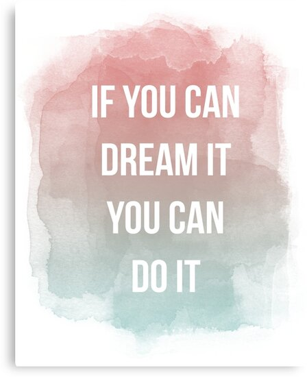 if you can dream it you can do it quote canvas print by annago