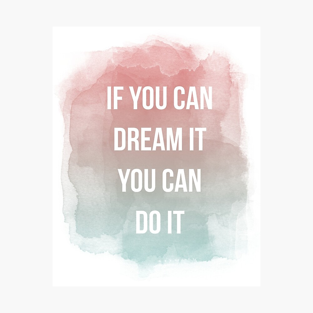 If you can dream it you can do it, quote Photographic Print