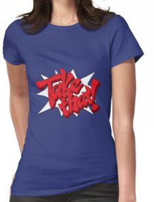 Take That! Womens Fitted T-Shirt