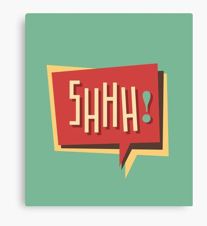 Shhh! (Shut Up) Canvas Print