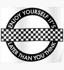 ENJOY YOURSELF, IT'S LATER THAN YOU THINK - ROUNDEL Poster