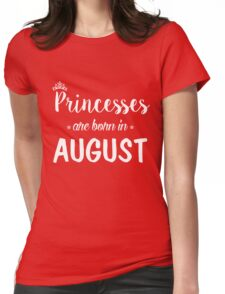 Princesses Are Born In August. Womens Fitted T-Shirt