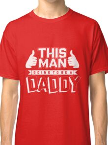 This Man Going to be a Daddy-pregnancy announcement, pregnancy reveal, revel to dad, dad est 2017, new dad gift, dad to be gift, new dad shirt,First Time Dad, gift for husband, Mug, Pillow, Phone case Classic T-Shirt