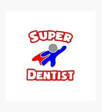 Super Dentist Photographic Print