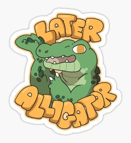 Later Alligator  Sticker