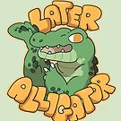 Later Alligator  by Clair C