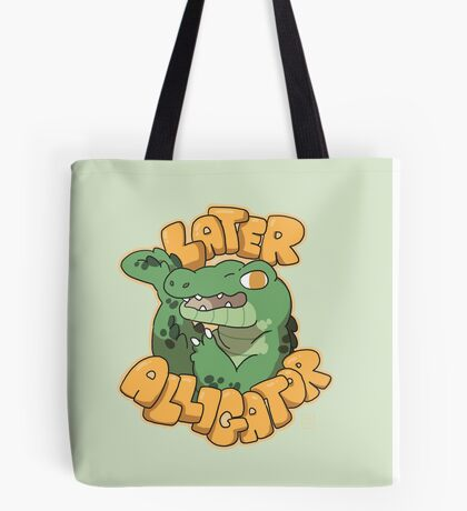 Later Alligator  Tote Bag