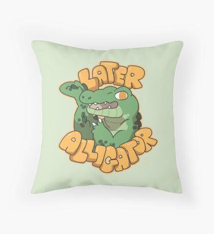 Later Alligator  Throw Pillow