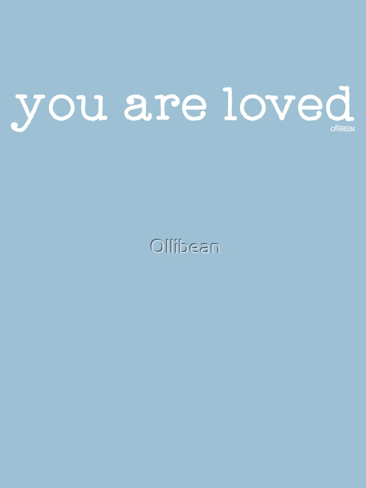 you are loved  by Ollibean