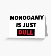 monogamy is dull Greeting Card