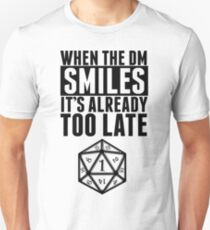 When The DM Smiles.. It's Already Too Late Unisex T-Shirt