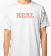 Real T-Shirt Classic T-Shirt