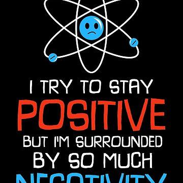 I Try To Stay Positive Atom - Funny Science Joke by BeasleyBytes